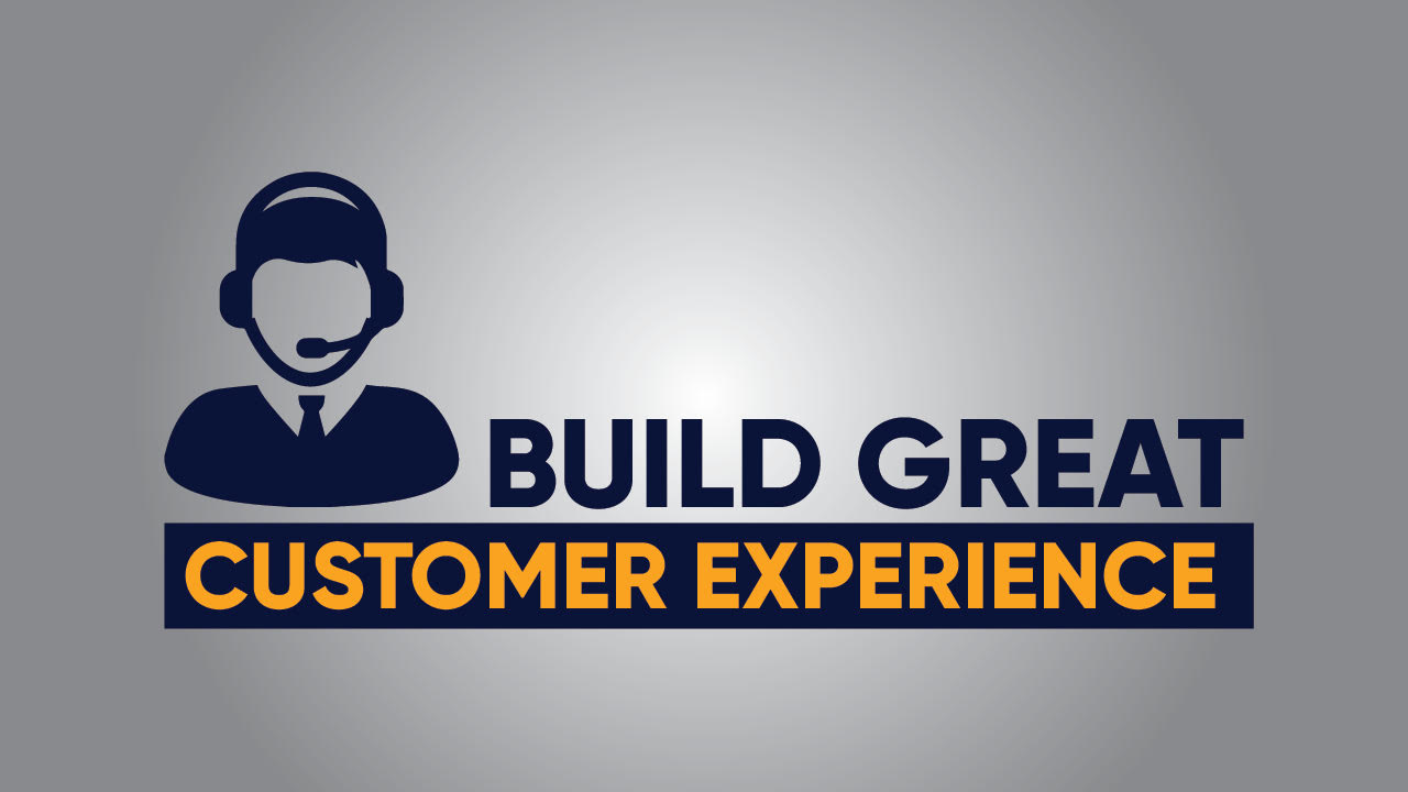 Build Great Customer Experience